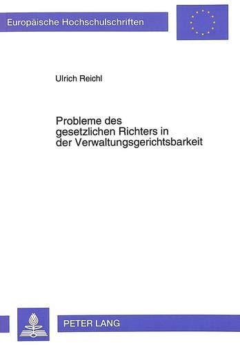 Probleme des gesetzlichen Richters in der Verwaltungsgerichtsbarkeit: Ulrich Reichl