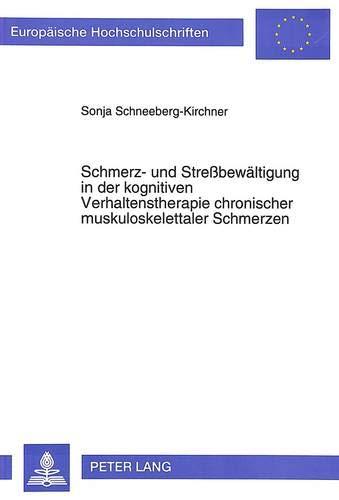 9783631468340: Schmerz- und Streßbewältigung in der kognitiven Verhaltenstherapie chronischer muskuloskelettaler Schmerzen (Europaeische Hochschulschriften / European University Studie)