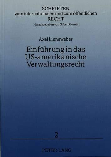 Einführung in das US-amerikanische Verwaltungsrecht: Axel Linneweber