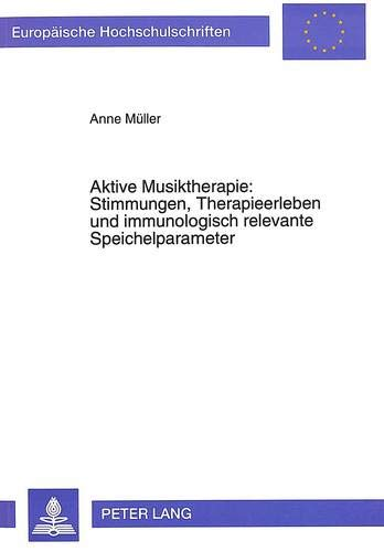 9783631468920: Aktive Musiktherapie: Stimmungen, Therapieerleben und immunologisch relevante Speichelparameter