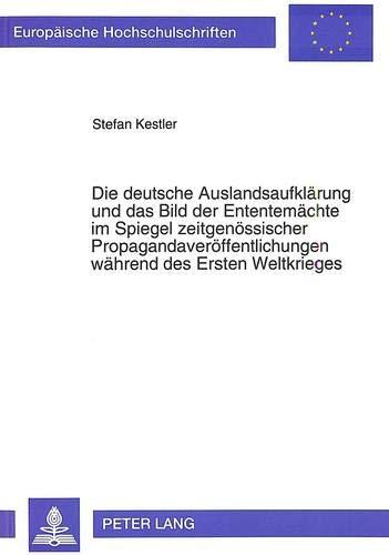 9783631469064: Die deutsche Auslandsaufklärung und das Bild der Ententemächte im Spiegel zeitgenössischer Propagandaveröffentlichungen während des Ersten Weltkrieges ... III, Geschichte und ihre Hilfswissenschaften