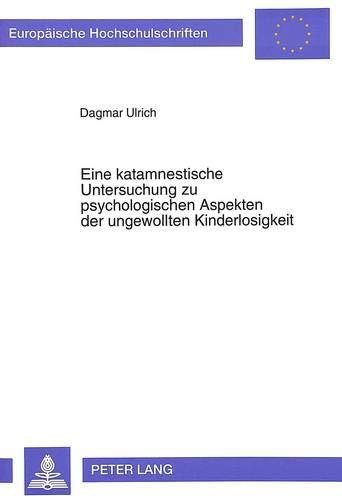 Eine katamnestische Untersuchung zu psychologischen Aspekten der ungewollten Kinderlosigkeit: ...