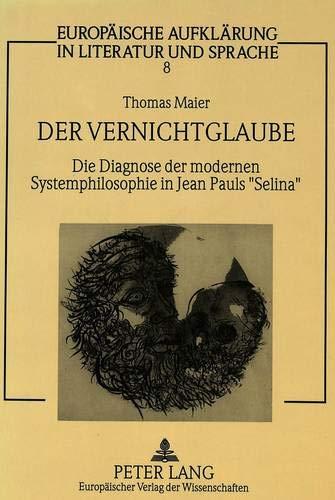Der Vernichtglaube Die Diagnose der modernen Systemphilosophie in Jean Pauls «Selina»: ...