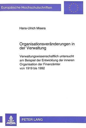 Organisationsveränderungen in der Verwaltung: Verwaltungswissenschaftlich untersucht am ...