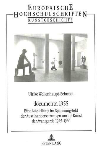 documenta 1955 Eine Ausstellung im Spannungsfeld der Auseinandersetzungen um die Kunst der ...