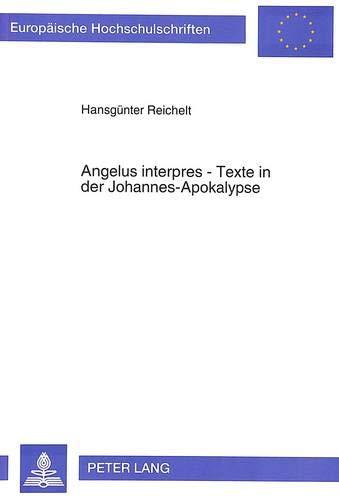 Angelus interpres - Texte in der Johannes-Apokalypse: Hansg�nter Reichelt