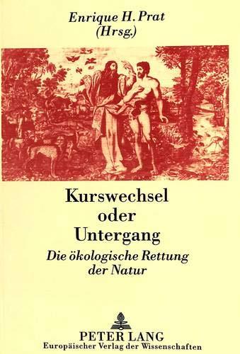 Kurswechsel oder Untergang Die ökologische Rettung der Natur: Prat de la Riba, Enrique Hrsg.