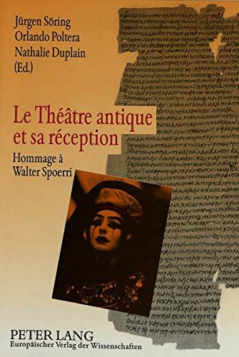 9783631472804: Le théâtre antique et sa réception: Hommage à Walter Spörri