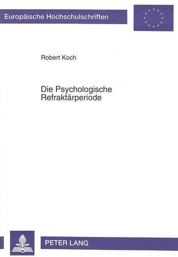 9783631472866: Die Psychologische Refraktärperiode (Europäische Hochschulschriften / European University Studies / Publications Universitaires Européennes) (German Edition)