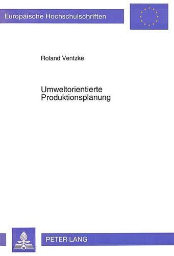 Umweltorientierte Produktionsplanung Ein analytischer Ansatz zur Berücksichtigung von ...