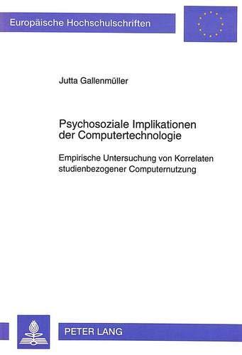 Psychosoziale Implikationen der Computertechnologie Empirische Untersuchung von Korrelaten ...