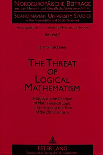 The Threat of Logical Mathematism A Study on the Critique of Math: PULKKINEN JARMO