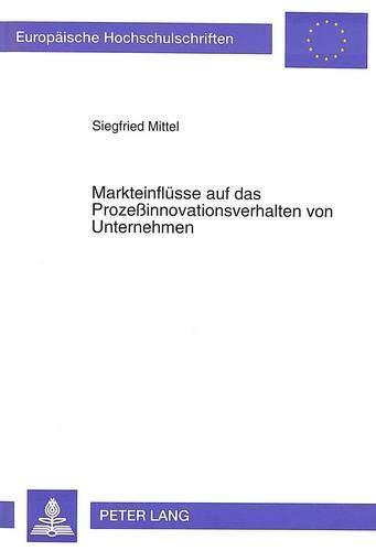 Markteinflüsse auf das Prozeßinnovationsverhalten von Unternehmen: Siegfried Mittel