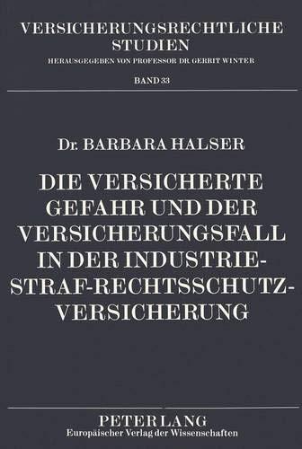 Die versicherte Gefahr und der Versicherungsfall in der Industrie-Straf-Rechtsschutzversicherung: ...