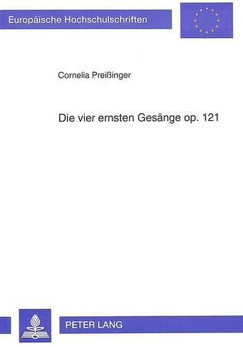 Die vier ernsten Gesänge op. 121: Vokale und instrumentale Gestaltungsprinzipien im Werk von ...