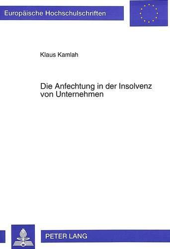 Die Anfechtung in der Insolvenz von Unternehmen dargestellt am deutschen und englischen Recht: ...