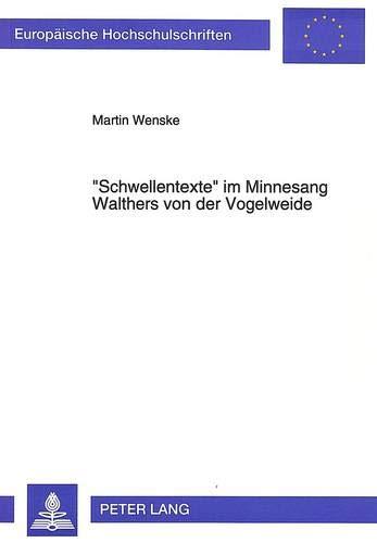 9783631475539: 'Schwellentexte' im Minnesang Walthers von der Vogelweide: Exemplarische Interpretationen ausgewählter Lieder (Europäische Hochschulschriften. Reihe 1, Deutsche Sprache und Literatur)