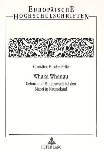 Whaka Whanau: Geburt Und Mutterschaft Bei Den Maori in Neuseeland (Paperback): Christine ...