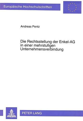 Die Rechtsstellung der Enkel-AG in einer mehrstufigen Unternehmensverbindung: Pentz, Andreas