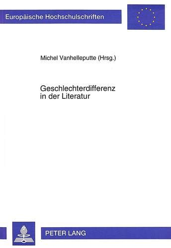 9783631476666: Geschlechterdifferenz in der Literatur: Studien zur Darstellung der weiblichen Psyche und zum Bild vom anderen Geschlecht in zeitgenössischer Dichtung ... Universitaires Européennes) (German Edition)