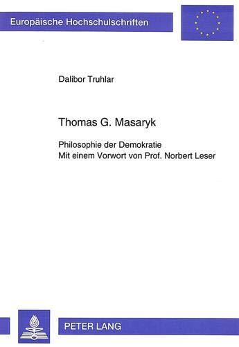 Thomas G. Masaryk: Philosophie Der Demokratie (Paperback): Dalibor Truhlar