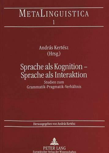 9783631477052: Sprache als Kognition - Sprache als Interaktion: Studien zum Grammatik-Pragmatik-Verhältnis (MetaLinguistica) (German Edition)