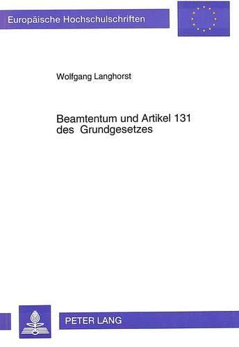 Beamtentum und Artikel 131 des Grundgesetzes: Eine Untersuchung über Bedeutung und Auswirkung der ...