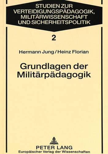 9783631477526: Grundlagen der Militärpädagogik: Eine Anleitung zu pädagogisch verantwortetem Handeln (Studies for Military Pedagogy, Military Science & Security Policy) (German Edition)