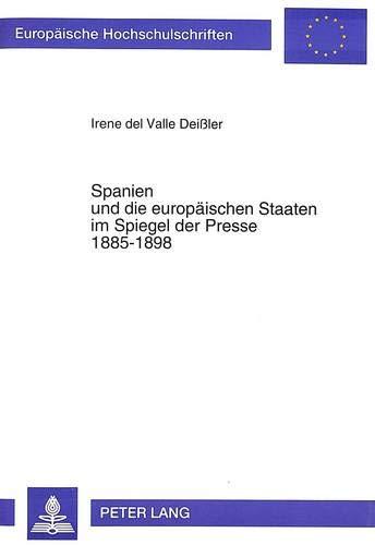 Spanien und die europäischen Staaten im Spiegel der Presse 1885-1898: Inhaltsanalytische ...