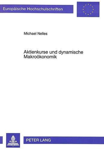 9783631477991: Aktienkurse und dynamische Makroökonomik: Aktienkursentwicklungen in makroökonomischen Modellen geschlossener sowie offener Volkswirtschaften:. Eine ... / European University Studie)