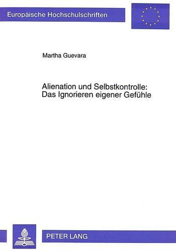 Alienation und Selbstkontrolle: Das Ignorieren eigener Gefühle: Guevara, Martha