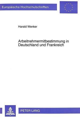 Arbeitnehmermitbestimmung in Deutschland Und Frankreich (Paperback): Harald Wenker