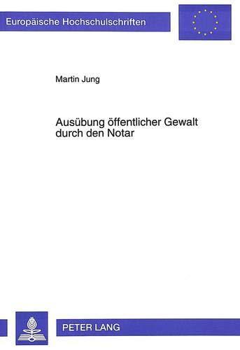 Ausübung öffentlicher Gewalt durch den Notar: Martin Jung