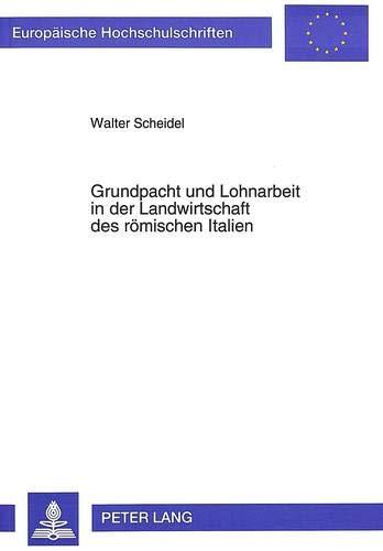 Grundpacht und Lohnarbeit in der Landwirtschaft des römischen Italien: Walter Scheidel