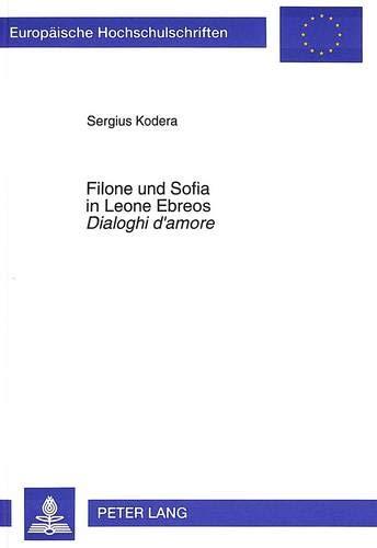 9783631479490: Filone und Sofia in Leone Ebreos Dialoghi d'amore: Platonische Liebesphilosophie der Renaissance und Judentum (European university studies. Series XX, Philosophy, v. 459)