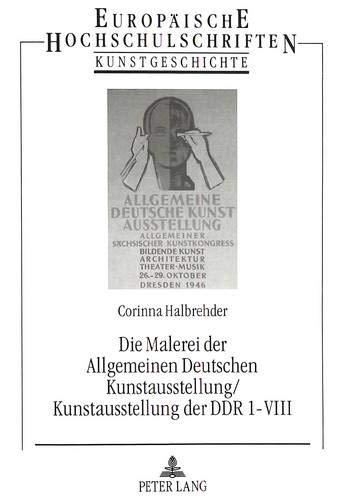 9783631480038: Die Malerei der Allgemeinen Deutschen Kunstausstellung/Kunstausstellung der DDR 1-VIII: Mit 920 Kurzbiographien und einer umfassenden Bibliographie ... Universitaires Européennes) (German Edition)