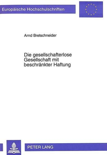 Die gesellschafterlose Gesellschaft mit beschränkter Haftung: Arnd Bretschneider