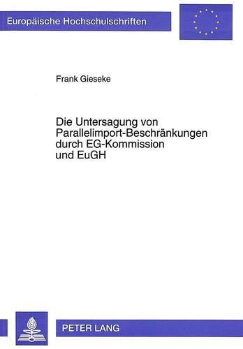 Die Untersagung von Parallelimport-Beschränkungen durch EG-Kommission und EuGH: Gieseke, Frank
