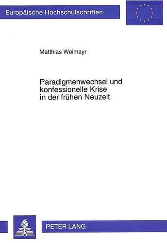 Paradigmenwechsel und konfessionelle Krise in der frühen Neuzeit: Der Kampf um die Autonomie ...