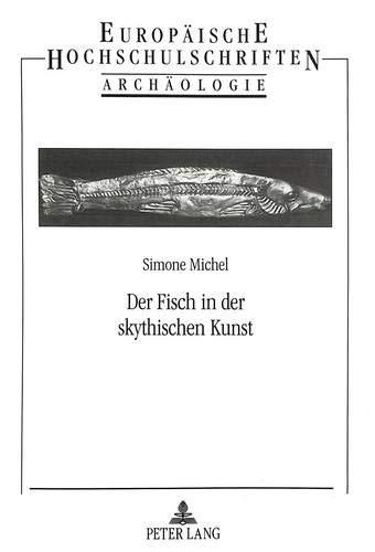 Der Fisch in der skythischen Kunst Zur Deutung skythischer Bildinhalte: Michel, Simone