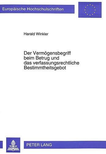Der Vermögensbegriff beim Betrug und das verfassungsrechtliche Bestimmtheitsgebot Zur ...