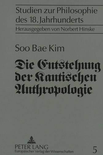 Die Entstehung Der Kantischen Anthropologie Und Ihre Beziehung Zur Empirischen Psychologie Der ...