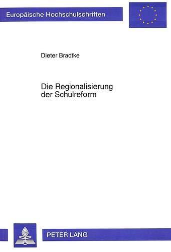 9783631481561: Die Regionalisierung der Schulreform: Der Tendenzwandel in der Schuldiskussion nach dem Scheitern der gesamtstaatlichen Bildungsreform (Europaeische Hochschulschriften / European University Studie)