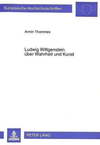 Ludwig Wittgenstein über Wahrheit und Kunst: Thommes, Armin