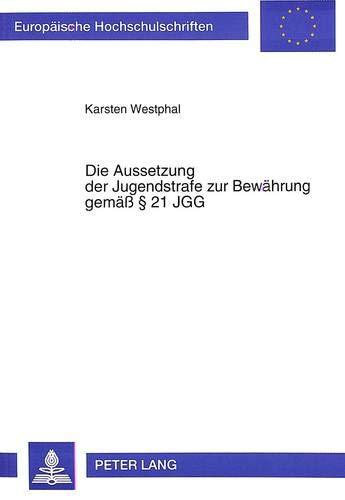 Die Aussetzung der Jugendstrafe zur Bewährung gemäß 21 JGG: Karsten Westphal