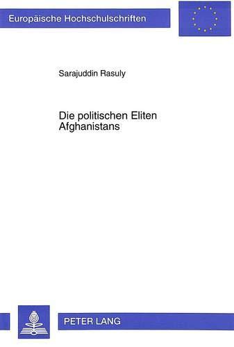 Die politischen Eliten Afghanistans: Ihre Entstehungsgeschichte, ihre Bedeutung und ihr Versagen in...