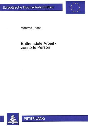 Entfremdete Arbeit - Zerstoerte Person: Der Arbeitsbegriff Im Oesterreichischen Roman. 1970-1990 (...