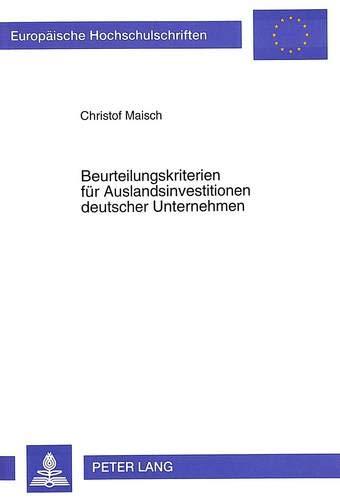 Beurteilungskriterien für Auslandsinvestitionen deutscher Unternehmen: Ergebnisse einer empirischen...