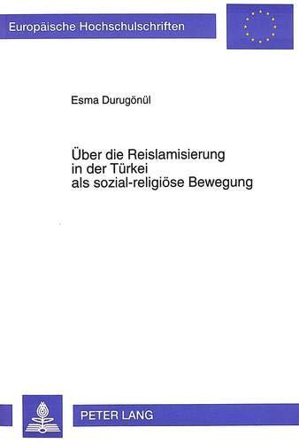 Ueber Die Reislamisierung in Der Tuerkei ALS Sozial-Religioese Bewegung: Unter Besonderer ...