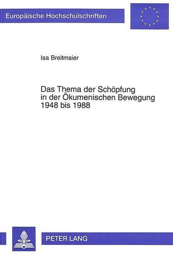 Das Thema der Schöpfung in der Ökumenischen Bewegung 1948 bis 1988: Breitmaier, Isa
